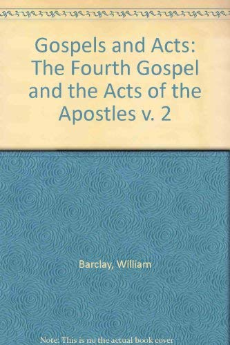 Gospels and Acts: The Fourth Gospel and the Acts of the Apostles v. 2 (9780334005810) by William Barclay