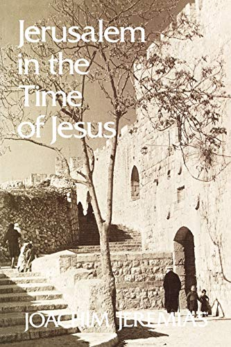 Jerusalem in the Time of Jesus: An: Jeremias, Joachim; Joachim
