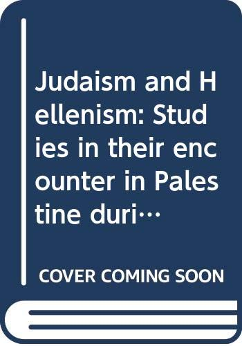 9780334007883: Judaism and Hellenism: Studies in their encounter in Palestine during the Early Hellenistic Period