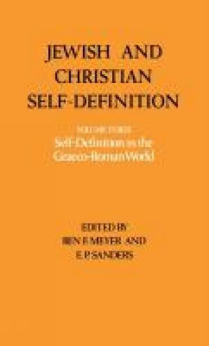 Jewish And Christian Self Definintion : Volume 3 : Self Definition In The Graeco - Roman World: ...