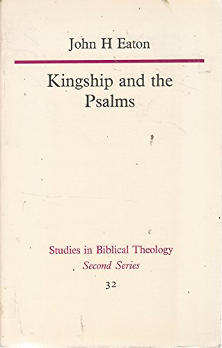 Kingship and the Psalms (Studies in Biblical Theology - Second Series 32) (0334008506) by J.H. Eaton