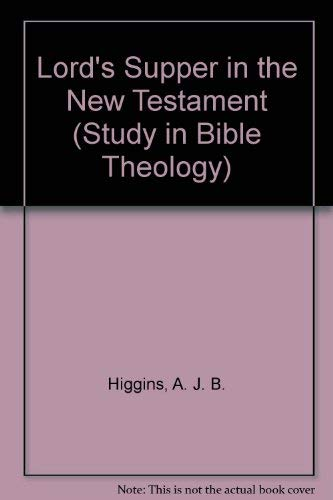 The Lord's Supper in the New Testament (Studies in Biblical Theology, 6): Higgins, A. J. B.