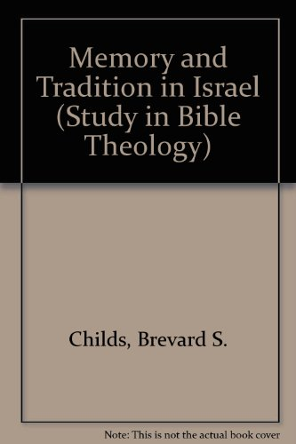 Memory and Tradition in Israel (Study in Bible Theology) (0334009987) by Brevard S Childs