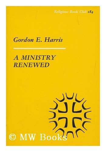 A Ministry Renewed: Harris, Gordon E