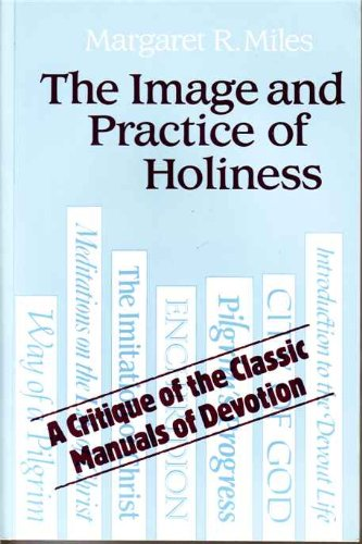 The Image and Practice of Holiness: A: Miles, Margaret Ruth