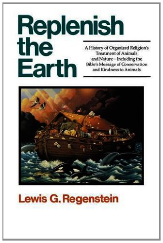 Replenish the Earth: A History of Organized: Regenstein, Lewis G.