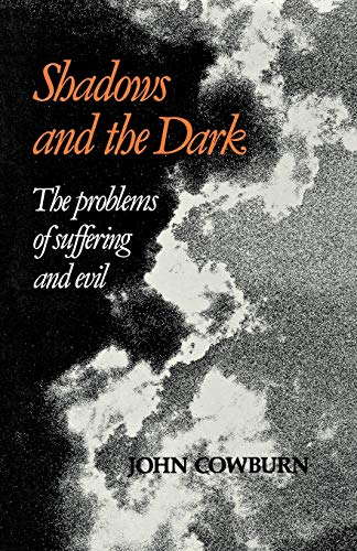 Shadows and the Dark The Problems of Suffering and Evil: Cowburn, John