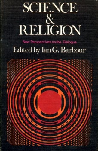 Science and Religion New Perspectives on the Dialogue: Barbour, Ian G.