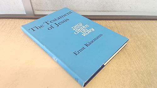 Testament of Jesus: Study of the Gospel: Kasemann, Ernst