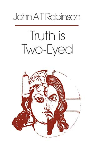 Truth is Two-Eyed (9780334016908) by John A. T. Robinson