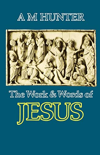 Work and Words of Jesus: A. M. Hunter