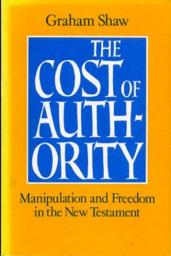 Cost of Authority: Manipulation and Freedom in the New Testament: Graham Shaw