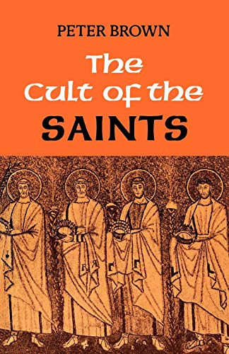Cult of the Saints: Its Rise and Function in Latin Christianity: Peter Brown