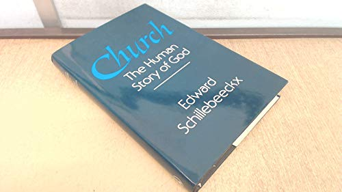 Church: The Human Story of God: Schillebeeckx, Edward