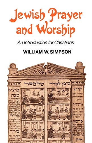 Jewish Prayer and Worship: An Introduction for Christians: William W. Simpson