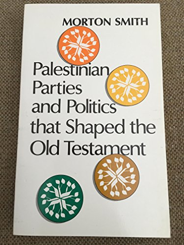 Palestinian Parties and Politics That Shaped the Old Testament: Smith Morton