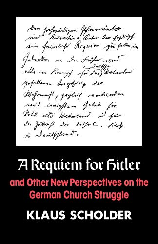 A Requiem for Hitler and Other New Perspectives on the German Church Struggle: Klaus Scholder