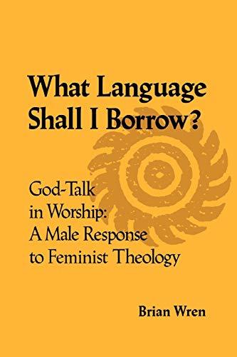 9780334024200: What Language Shall I Borrow? God Talk in Worship: A Male Response to Feminist Theology