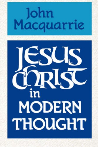 Jesus Christ in Modern Thought: MacQuarrie, John