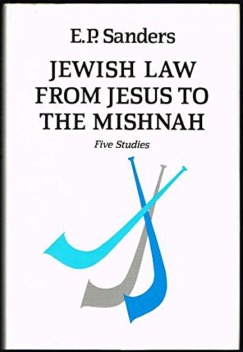 Jewish Law from Jesus to the Mishnah: Five Studies: Sanders, E. P.