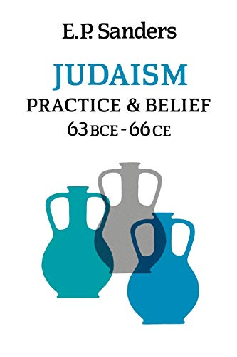 Judaism: Practice and Belief: 63 BCE - 66 CE: E. P. Sanders
