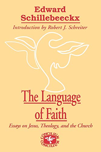 The Language of Faith: Essays on Jesus, Theology, and the Church (Concilium Series): Schillebeeckx,...