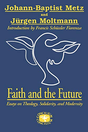 9780334026006: Faith and the Future: Essays on Theology, Solidarity, and Modernity (Concilium Series)