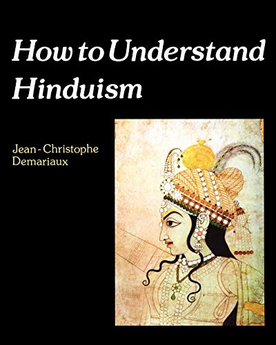 How to Understand Hinduism (How to Read: Demariaux, Jean-Christophe, Bowden,