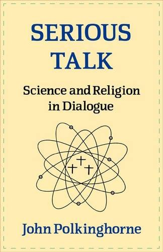 Serious Talk: Science and Religion in Dialogue: John Polkinghorne