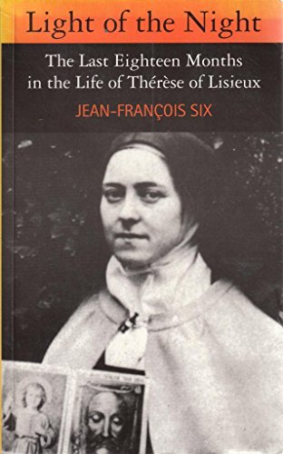 Light of the Night: The Last Eighteen Months in the Life of Therese of Lisieux: Six, Jean-Francois