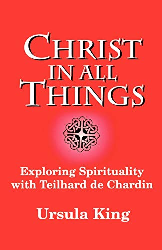 9780334026839: Christ in All Things: Exploring Spirituality with Teilhard de Chardin