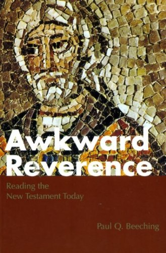 Awkward Reverence: reading the New Testament today. SIGNED by author: Beeching, Paul Q.
