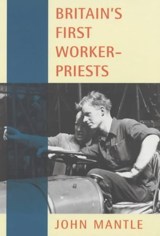 Britain's first worker-priests: Mantle, John E.