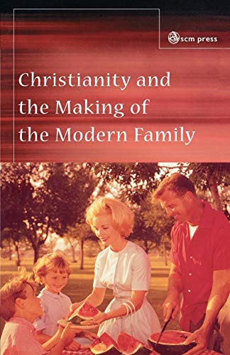 9780334028222: Christianity and the Making of the Modern Family
