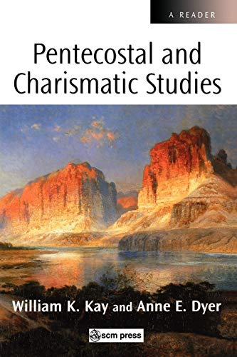 Pentecostal and Charismatic Studies (Scm Reader): Anne Dyer; William Kay