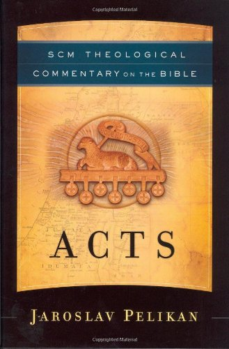 Acts (SCM Theological Commentary on the Bible): Pelikan, Jaroslav