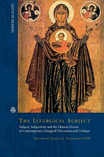 The Liturgical Subject: Subject, Subjectivity and the Human Person in Contemporary Liturgical ...