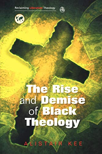 9780334041641: Rise and Demise of Black Theology (Reclaiming Liberation Theology)