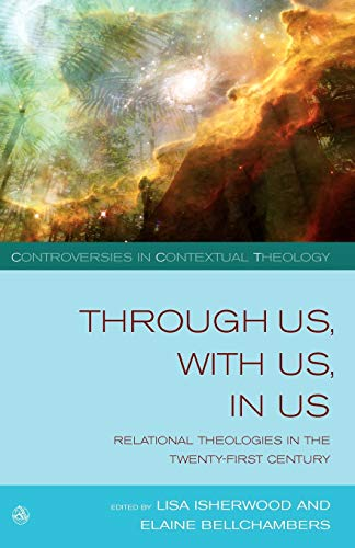 Through Us,with Us,in Us: Relational Theologies in the Twenty-first Century: Lisa Bellchambers, ...