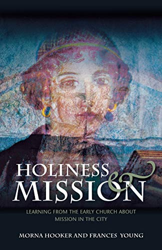 Holiness and Mission: Learning from the Early Church About Mission in the City: Hooker, Morna D.; ...