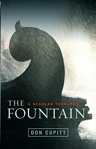 The Fountain: A Secular Theology: Don Cupitt