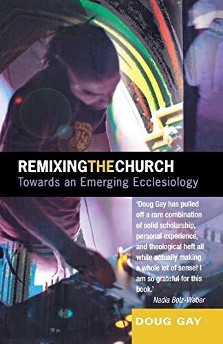 9780334043966: Remixing The Church: Towards an Emerging Ecclesiology