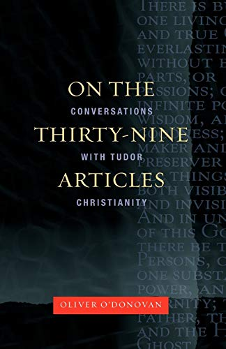 On the 39 Articles: A Conversation with Tudor Christianity: O'Donovan, Oliver