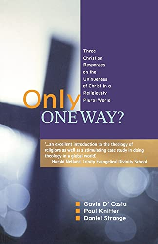 9780334044000: Only One Way?: Three Christian Responses to the Uniqueness of Christ in a Religiously Pluralist World