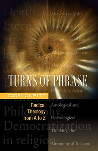 Turns of Phrase: Radical Theology from A-Z: Don Cupitt