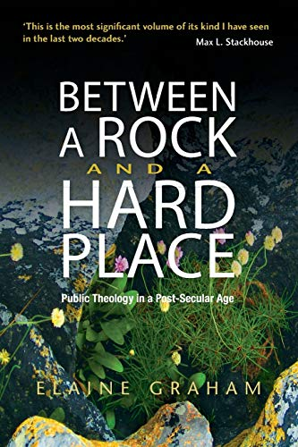 Between a Rock and a Hard Place: Public Theology in a Post-secular Age: Elaine Graham