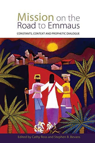 Mission on the Road to Emmaus: Constants, Context, and Prophetic Dialogue (Paperback): Steve Bevans