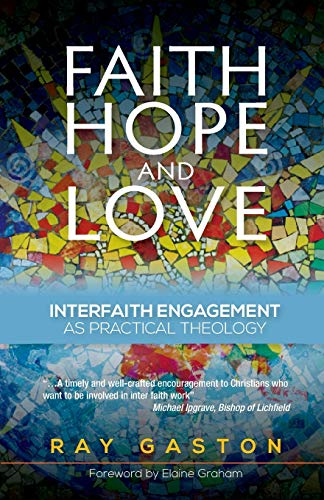 Faith, Hope and Love: Interfaith Engagement As Practical Theology: Gaston, Ray
