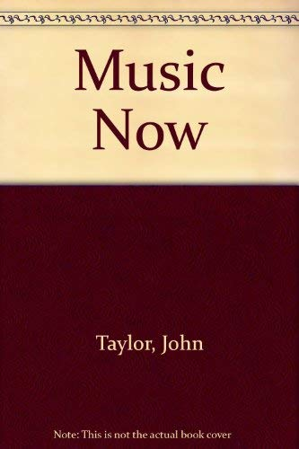 Music Now: A Guide to Recent Developments and Current Opportunities in Music Education: Taylor, ...