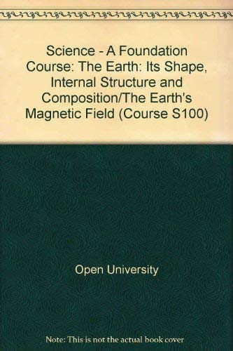 9780335020348: Science - A Foundation Course: The Earth: Its Shape, Internal Structure and Composition/The Earth's Magnetic Field Unit 22-23 (Course S100)